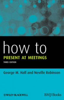 How to Present at Meetings av George M. Hall og Neville Robinson (Heftet)