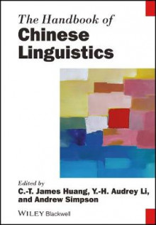 The Handbook of Chinese Linguistics av C. T. James Huang, Y. H. Audrey Li og Andrew Simpson (Innbundet)