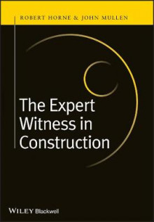 The Expert Witness in Construction av Robert Horne og John Mullen (Innbundet)