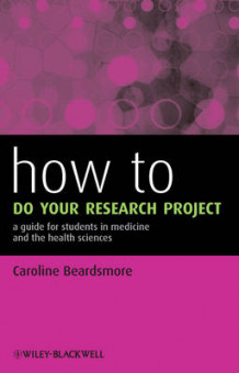 How to Do Your Research Project - a Guide for Students in Medicine and the Health Sciences av Caroline S. Beardsmore (Heftet)