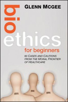 Bioethics for Beginners av Glenn McGee (Innbundet)