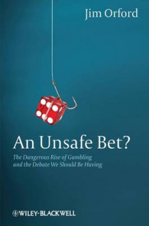An Unsafe Bet? av Jim Orford (Innbundet)