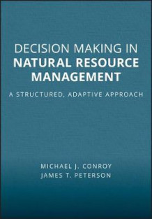 Decision Making in Natural Resource Management av Michael J. Conroy og James T. Peterson (Heftet)