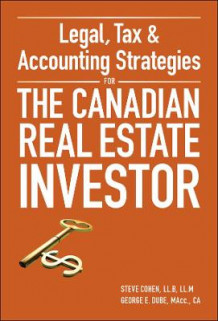 Legal, Tax and Accounting Strategies for the Canadian Real Estate Investor av Steven Cohen og George Dube (Innbundet)