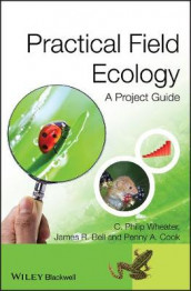 Practical Field Ecology av James R. Bell, Penny A. Cook og C. Philip Wheater (Innbundet)