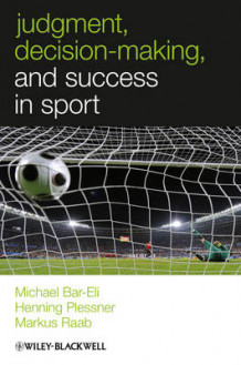 Judgment, Decision-Making and Success in Sport av Michael Bar-Eli, Henning Plessner og Markus Raab (Innbundet)