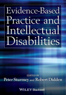 Evidence-Based Practice and Intellectual Disabilities av Peter Sturmey og Robert Didden (Heftet)