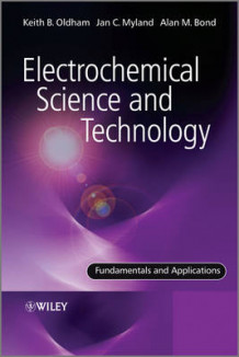 Electrochemical Science and Technology: Fundamentals and Applications av Keith B. Oldham, Jan Myland og Alan Bond (Heftet)
