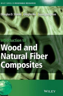 Introduction to Wood and Natural Fiber Composites av Douglas D. Stokke, Qinglin Wu og Guangping Han (Innbundet)