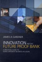Innovation and the Future Proof Bank av James A. Gardner (Innbundet)