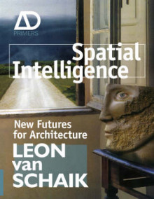 Spatial Intelligence - New Futures for Architecture av Leon Van Schaik (Heftet)