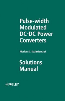 Pulse-width Modulated DC-DC Power Converters: Solutions Manual av Marian K. Kazimierczuk (Heftet)