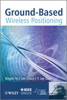 Ground-based Wireless Positioning av Kegen Yu, Ian Sharp og Y.Jay Guo (Innbundet)
