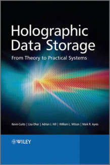 Holographic Data Storage - From Theory to Practical Systems av Dr Kevin Curtis, Dr Lisa Dhar, Dr Adrian Hill, Dr William Wilson og Dr Mark Ayres (Innbundet)