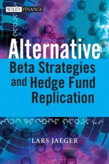 Alternative Beta Strategies and Hedge Fund Replication av Lars Jaeger og Jeffrey Pease (Innbundet)