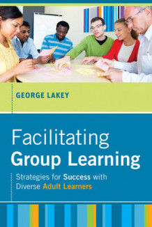 Facilitating Group Learning av George Lakey (Innbundet)