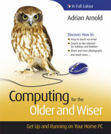 Computing for the Older and Wiser av Adrian Arnold (Heftet)