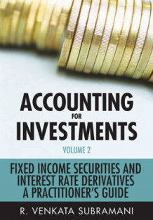 Accounting for Investments Volume 2: Fixed Income and Interest Rate Derivat av R. Venkata Subramani (Heftet)