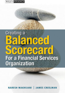Creating a Balanced Scorecard for a Financial Services Organization av James Creelman og Naresh Makhijani (Innbundet)
