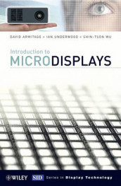Introduction to Microdisplays av David Armitage, Ian Underwood og Shin-Tson Wu (Innbundet)