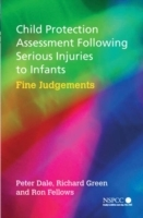Child Protection Assessment Following Serious Injuries to Infants av Peter Dale, Richard Green og Ron Fellows (Heftet)