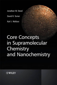 Core Concepts in Supramolecular Chemistry and Nanochemistry av Jonathan W. Steed, David R. Turner og Karl Wallace (Innbundet)