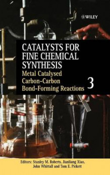 Catalysts for Fine Chemical Synthesis: Metal Catalysed Carbon-Carbon Bond-Forming Reactions Metal Catalysed Carbon-carbon Bond-forming Reactions v. 3 (Innbundet)