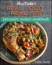 Miss Vickie's Real Food Real Fast Pressure Cooker av Vickie Smith (Heftet)