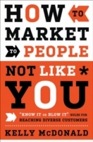 How to Market to People Not Like You av Kelly McDonald (Innbundet)