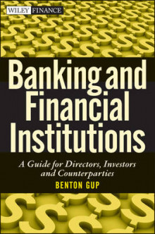 Banking and Financial Institutions: A Guide for Directors, Investors, and B av Benton E. Gup (Heftet)