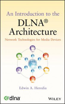An Introduction to the DLNA Architecture av Edwin A. Heredia (Innbundet)
