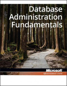 98-364: MTA Database Administration Fundamentals av Microsoft Official Academic Course (Heftet)