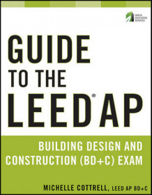 Guide to the LEED AP Building Design and Construction (BD&C) Exam av Michelle Cottrell (Heftet)