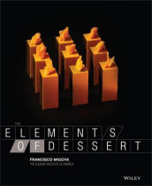 The Elements of Dessert av Francisco J. Migoya og The Culinary Institute of America (CIA) (Innbundet)