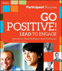 Go Positive! Lead to Engage Participant Workbook av Sam Glenn, Doug McKinley og Scott Carbonara (Heftet)