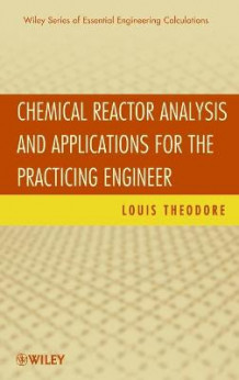 Chemical Reactor Analysis and Applications for the Practicing Engineer av Louis Theodore (Innbundet)