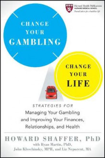 Change Your Gambling, Change Your Life av Howard J. Shaffer (Heftet)