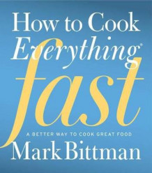How to Cook Everything Fast av Mark Bittman (Innbundet)