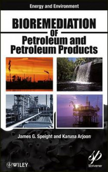 Bioremediation of Petroleum and Petroleum Products av James G. Speight og Karuna K. Arjoon (Innbundet)