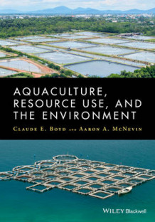 Aquaculture, Resource Use, and the Environment av Claude E. Boyd og Aaron McNevin (Innbundet)