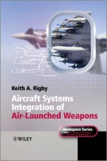 Aircraft Systems Integration of Air-Launched Weapons av Keith A. Rigby (Innbundet)