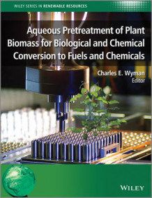 Aqueous Pretreatment of Plant Biomass for Biological and Chemical Conversion to Fuels and Chemicals (Innbundet)