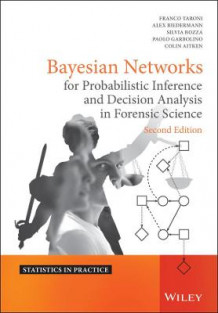 Bayesian Networks for Probabilistic Inference and Decision Analysis in Forensic Science av Colin G. Aitken, Franco Taroni, Paolo Garbolino, Alex Biedermann og Silvia Bozza (Innbundet)