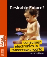Desirable Future?: Consumer Electronics in Tomorrow's World av Jack Challoner (Heftet)