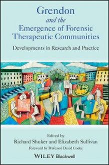Grendon and the Emergence of Forensic Therapeutic Communities (Heftet)