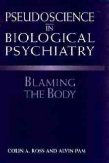 Pseudoscience in Biological Psychiatry av Colin A. Ross og Alvin Pam (Innbundet)