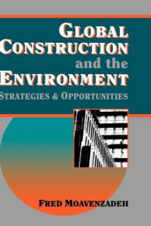 Global Construction and the Environment av Fred Moavenzadeh (Innbundet)
