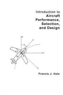 Introduction to Aircraft Performance, Selection and Design av Francis J. Hale (Heftet)