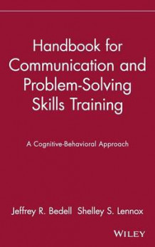 Handbook for Communication and Problem-solving Skills Training av Jeffrey R. Bedell og Shelly S. Lennox (Innbundet)