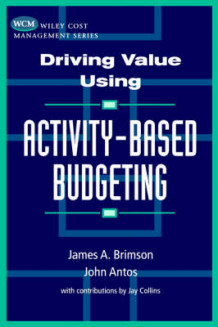 Driving Value Using Activity-based Budgeting av James A. Brimson og John Antos (Innbundet)